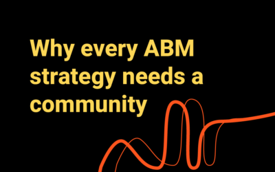 Why account-based communities should be in every account-based marketing strategy