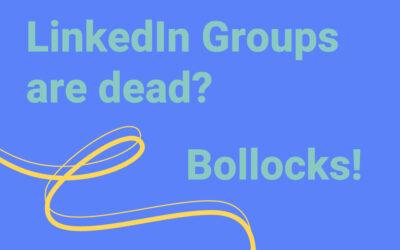 LinkedIn Groups are Dead? Bollocks!
