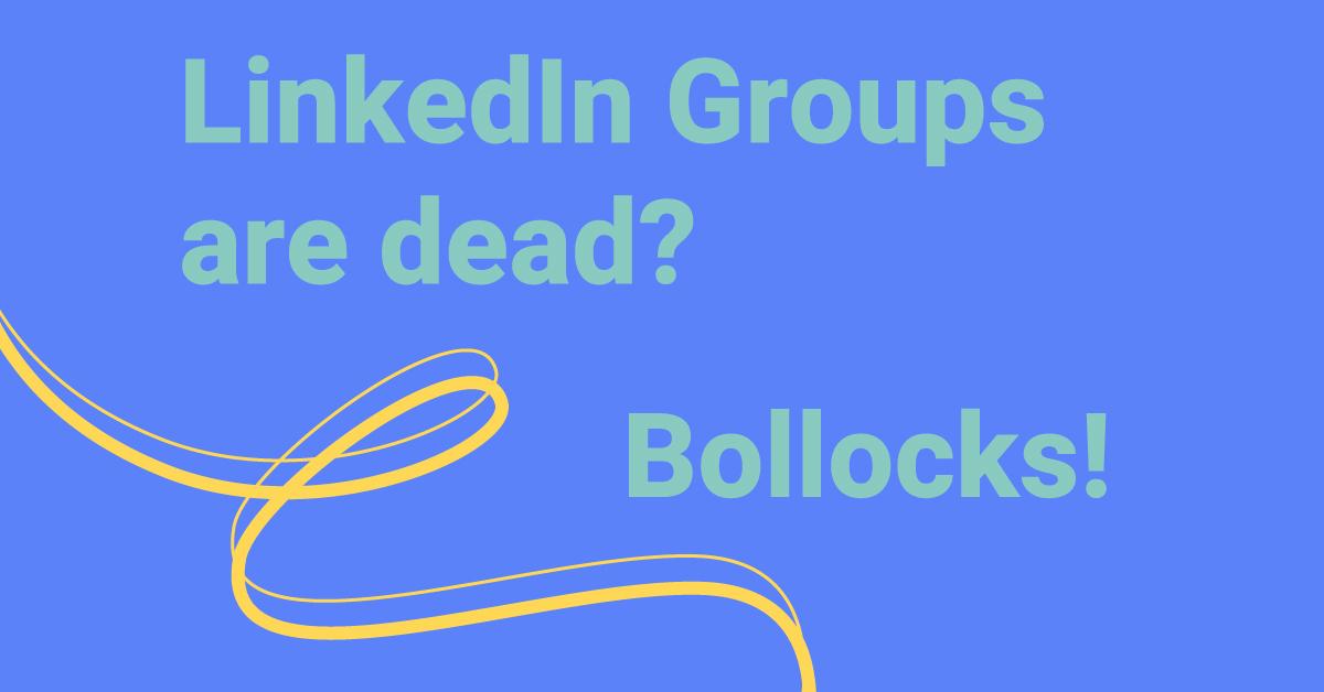 LinkedIn Groups are dead
