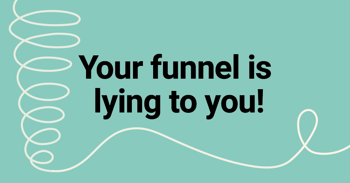 Your funnel is lying to you